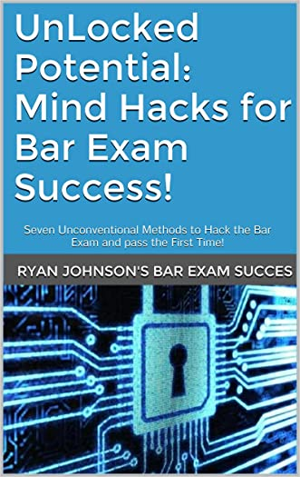 UnLocked Potential: Mind Hacks for Bar Exam Success!: Seven Unconventional Methods to Hack the Bar Exam and pass the First Time!