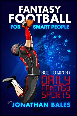 Fantasy Football for Smart People: How to Win at Daily Fantasy Sports written by Jonathan Bales