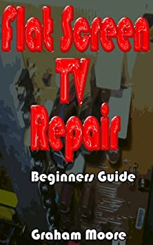 Beginners Guide To Fixing Flat Screen Televisions at amazon