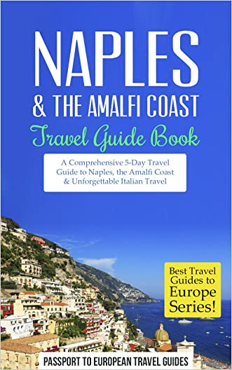 Naples: Naples & the Amalfi Coast, Italy: Travel Guide Book-A Comprehensive 5-Day Travel Guide to Naples, the Amalfi Coast & Unforgettable Italian Travel (Best Travel Guides to Europe Series Book 11) written by Passport to European Travel Guides