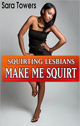 SQUIRTING LESBIANS: MAKE ME SQUIRT written by Sara Towers