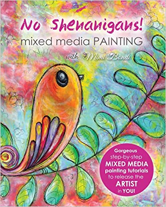 No Shenanigans! Mixed media painting: No-nonsense tutorials from start to finish to release the artist in you! written by Mimi Bondi