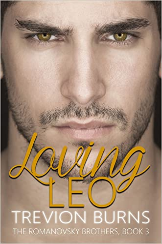 Loving Leo (The Romanovsky Brothers Book 3) written by Trevion Burns