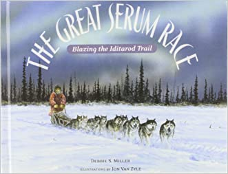 The Great Serum Race: Blazing the Iditarod Trail written by Debbie S. Miller