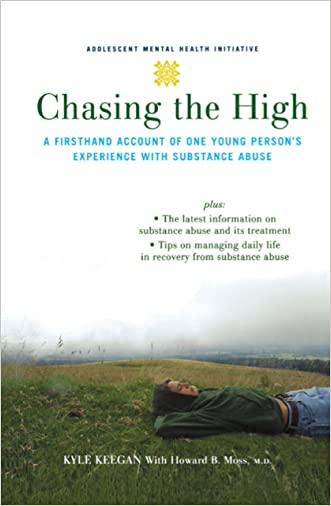 Chasing the High: A Firsthand Account of One Young Persons Experience with Substance Abuse (Adolescent Mental Health Initiative)