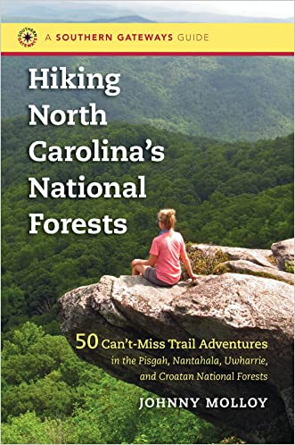 Hiking North Carolina's National Forests: 50 Can't-Miss Trail Adventures in the Pisgah, Nantahala, Uwharrie, and Croatan National Forests (Southern Gateways Guides) written by Johnny Molloy