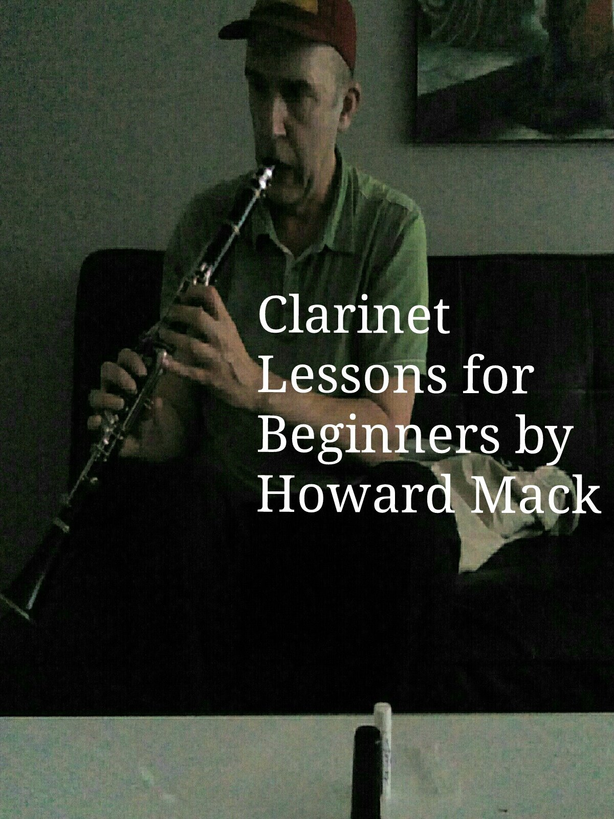 Clarinet Lessons for Beginners by Howard Mack