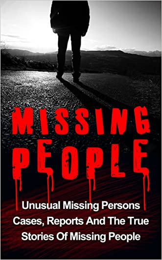 Missing People: Unusual Missing Persons Cases, Reports And True Stories Of Missing People (Missing Persons, Unexplained Disappearances, Missing People, ... Crime, Conspiracy Theories, True Crime)