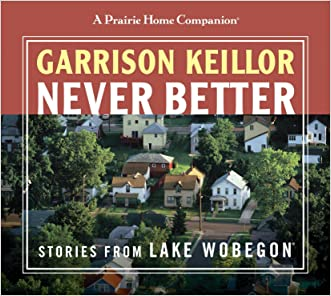 Never Better: Stories from Lake Wobegon written by Garrison Keillor