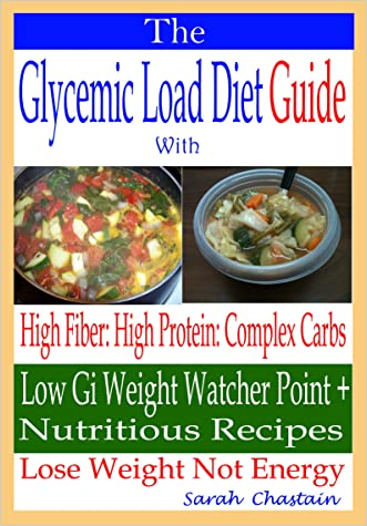 The Glycemic Load Diet Guide: With High Fiber: High Protein: Complex Carbs: Low Gi Weight Watcher Point + Nutritious Recipes: Lose Weight Not Energy