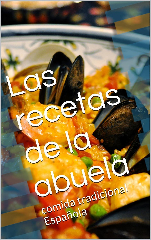 Las recetas de la abuela: 64 Exquisitas Recetas de Comida Española