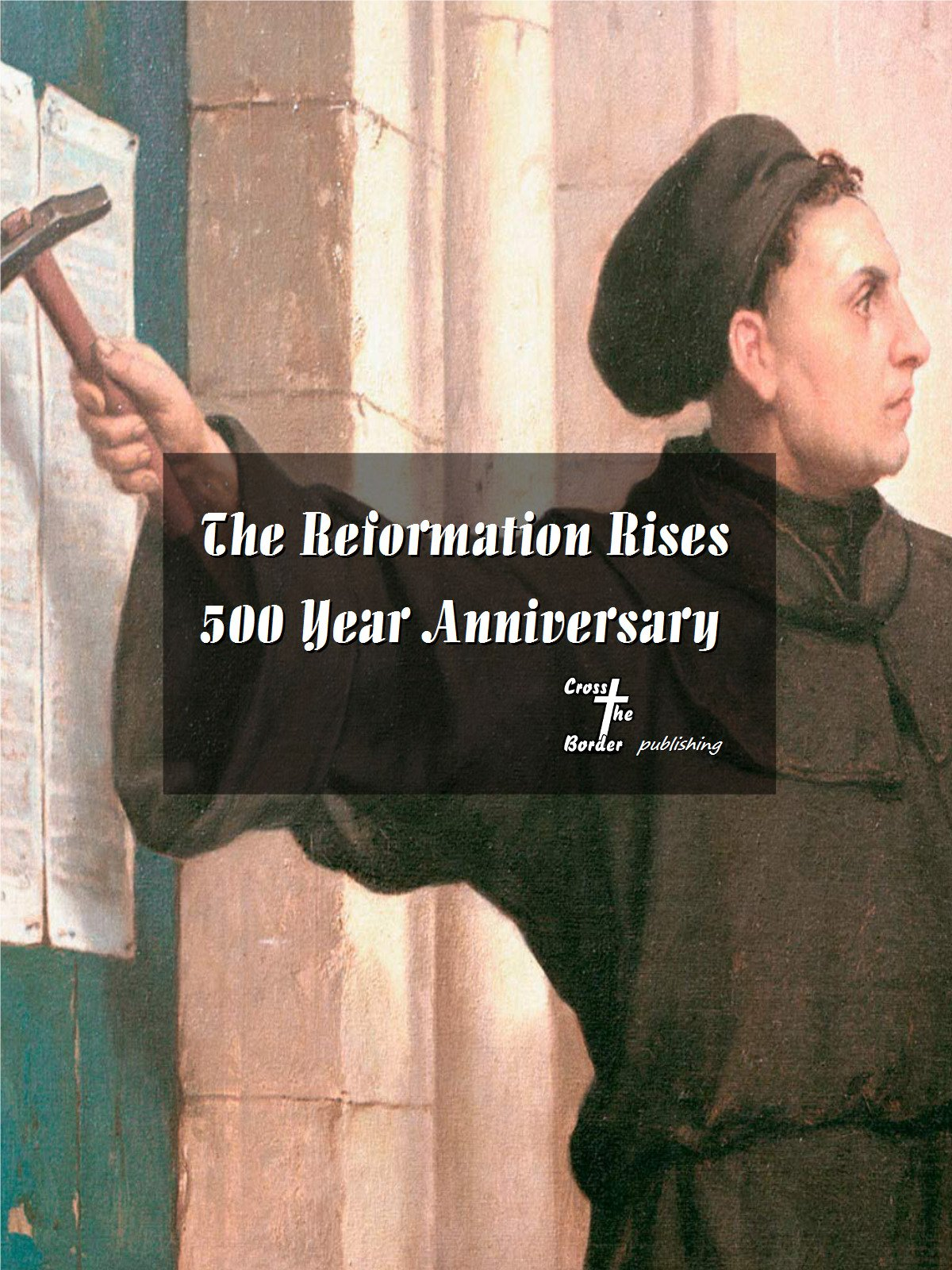 The Reformation Rises, 500 Year Anniversary