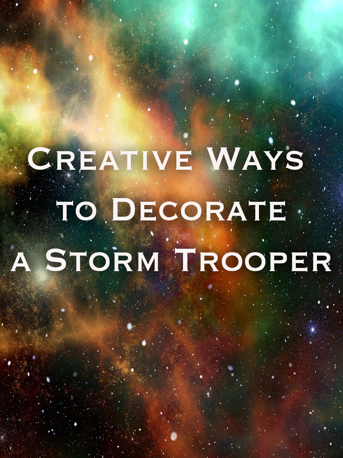 Creative Ways to Decorate a Storm Trooper