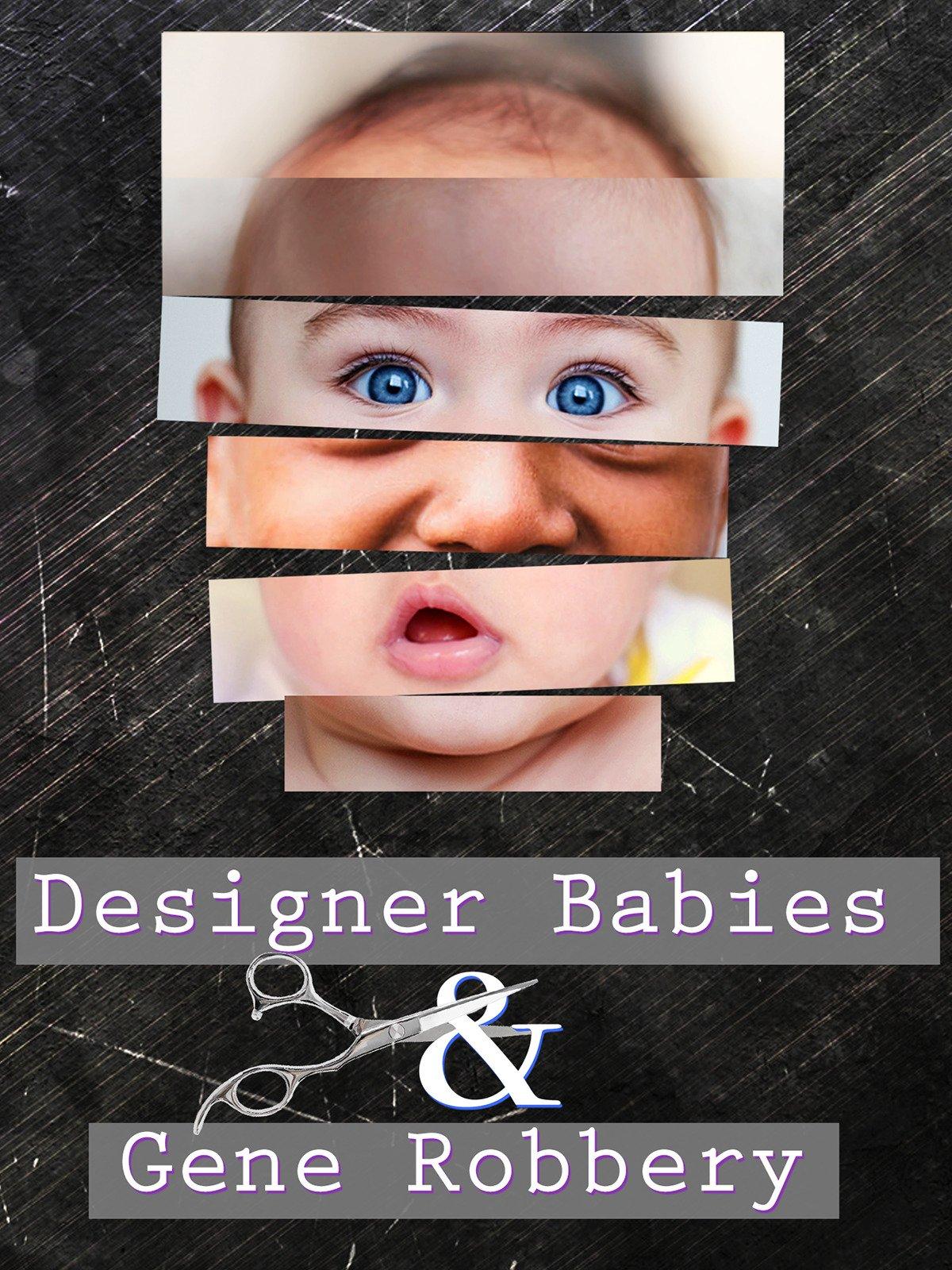 Designer Babies and Gene Robbery