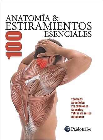 Anatomía & 100 Estiramientos esenciales (Color) (Deportes nº 27) (Spanish Edition)