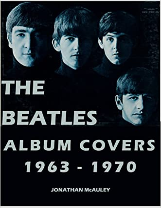 THE BEATLES ALBUM COVERS 1963 - 1970: A Collector's Guide To Over 55 Album Covers Produced While The Beatles Were Still A Group (Collector's Guide To Beatles Album Covers)