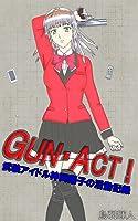 GUN・ACT!(ガン・アクト)‐武装アイドル神岡陽子の活動記録‐