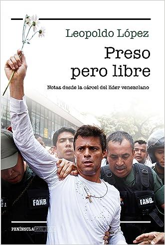 Preso pero libre: Notas desde la cárcel del líder venezolano (Spanish Edition)