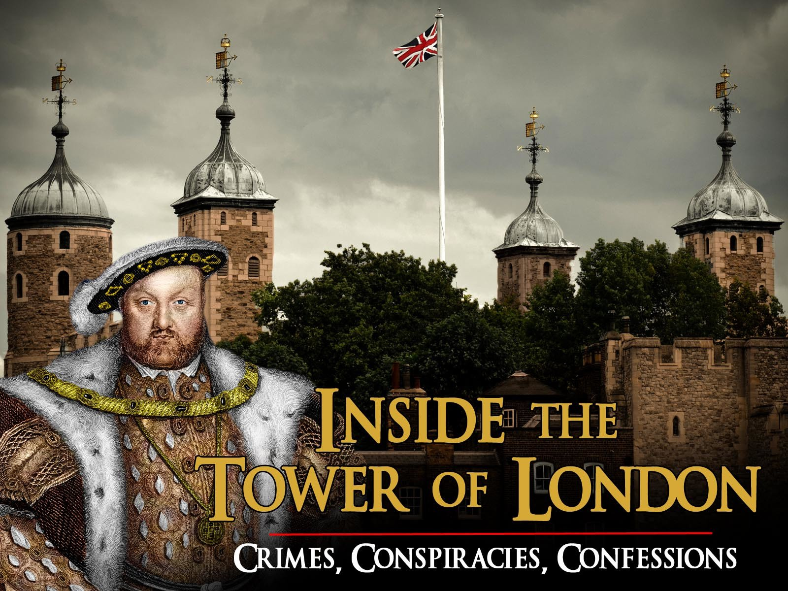 Inside The Tower of London: Crimes, Conspiracies, Confessions on Amazon Prime Instant Video UK