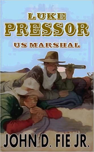 Luke Pressor - US Marshal: A Wild West action Series #1