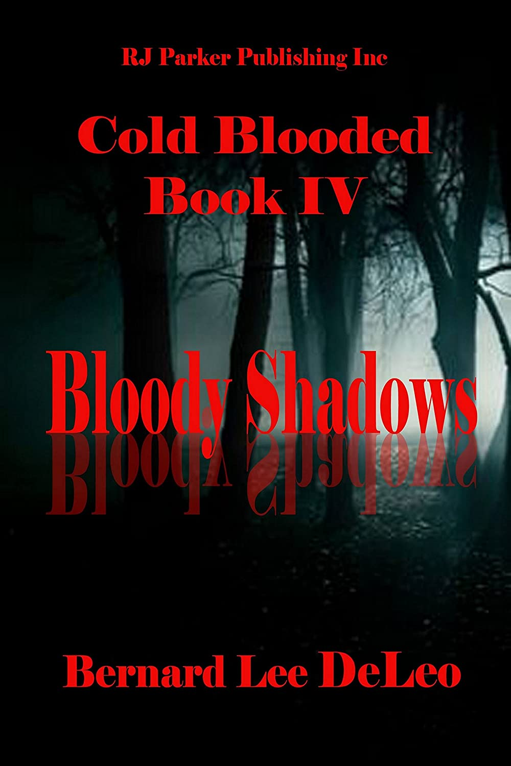 Cold Blooded IV: Bloody Shadows by Bernard Lee DeLeo