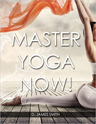Yoga: Ultimate Yoga Mastery: 2-Books-in-1 (50+ Beginner and Advanced Poses Illustrated) (Yoga Healing, Stress Reduction and Mindfulness)