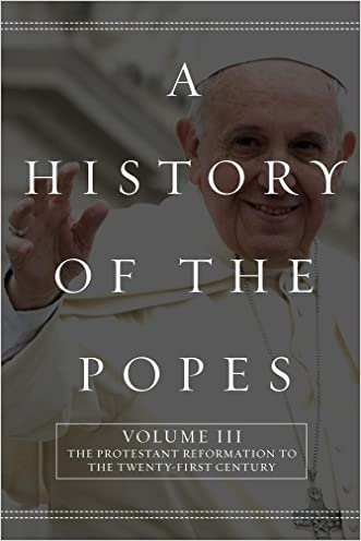 A History of the Popes: Volume III: The Protestant Reformation to the Twenty-First Century written by Wyatt North