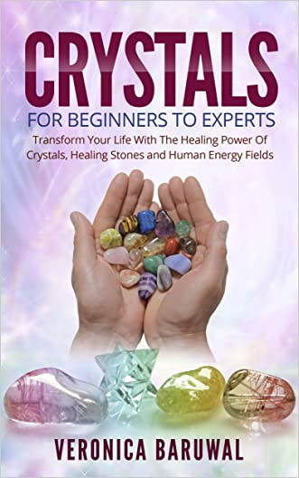 Crystals: For Beginners To Experts - Transform Your Life With The Healing Power Of Crystals, Healing Stones And Human Energy Fields