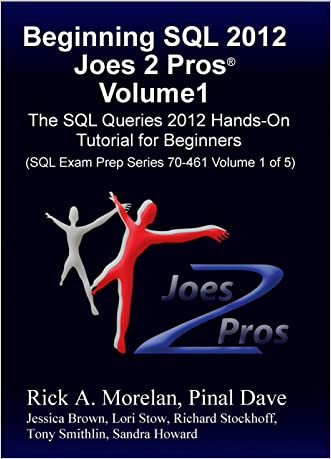 Beginning SQL 2012 Joes 2 Pros Volume 1: The SQL Queries 2012 Hands-On Tutorial for Beginners (SQL Exam Prep Series 70-461 Volume 1 Of 5) (SQL Queries 2012 Joes 2 Pros)