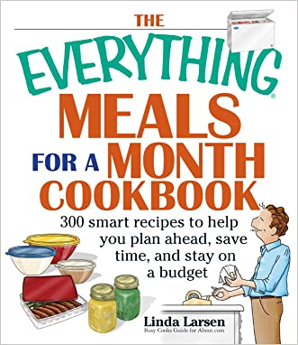 The Everything Meals For A Month Cookbook: Smart Recipes To Help You Plan Ahead, Save Time, And Stay On Budget (Everything®)