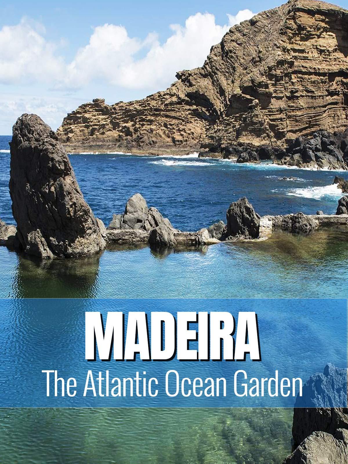 Madeira - The Atlantic Ocean Garden