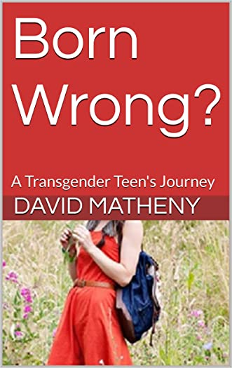 Born Wrong?: A Transgender Teen's Journey written by David Matheny