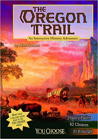 The Oregon Trail: An Interactive History Adventure (You Choose: History) written by Matt Doeden