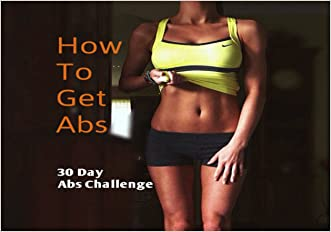 HOW TO GET ABS: 30 Day Abs Challenge (Flat Abs Book 2)