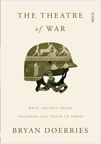 The Theatre of War: what ancient Greek tragedies can teach us today written by Bryan Doerries