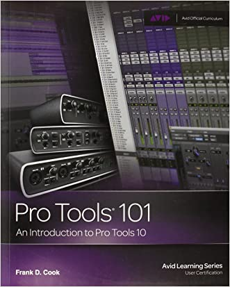 Pro Tools 101 -- An Introduction to Pro Tools 10 (Book & DVD) (Avid Learning) written by Frank D. Cook
