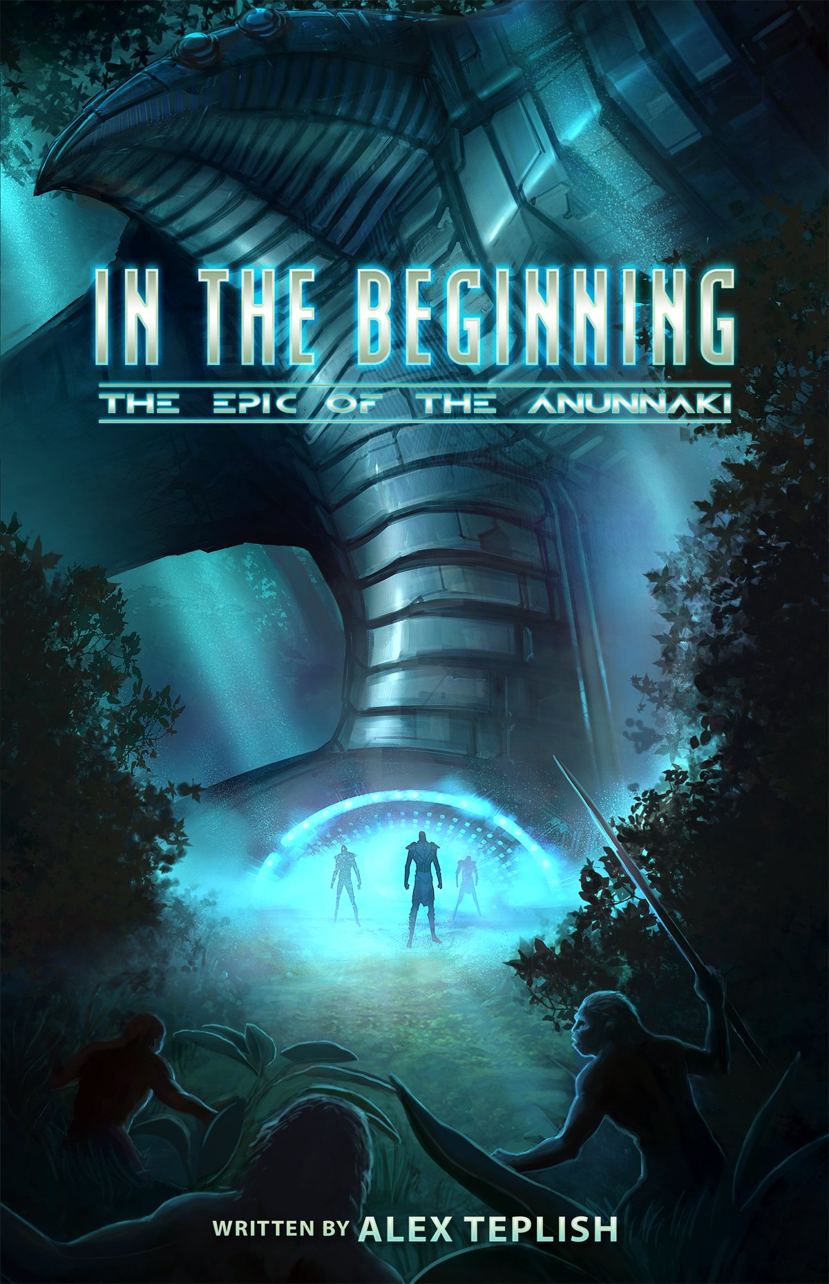 In the Beginning: The Epic of the Anunnaki by Alex Teplish