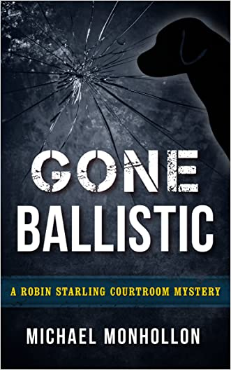 Gone Ballistic: A Robin Starling Courtroom Mystery (Robin Starling Legal Thriller Series)