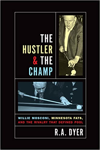 Hustler & The Champ: Willie Mosconi, Minnesota Fats, And The Rivalry That Defined Pool