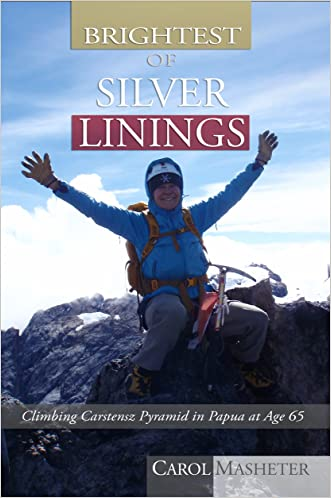 Brightest of Silver Linings: Climbing Carstensz Pyramid In Papua At Age 65 written by Carol Masheter