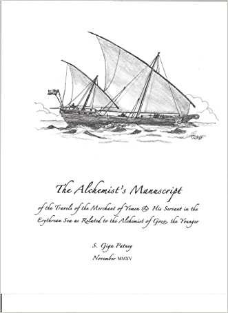 The Alchemist's Manuscript: of the Travels of the Merchant of Yemen and His Servant in the Erythrean Sea as Related to the Alchemist of Gozo, the Younger (The Alchemist Quartet Book 2)