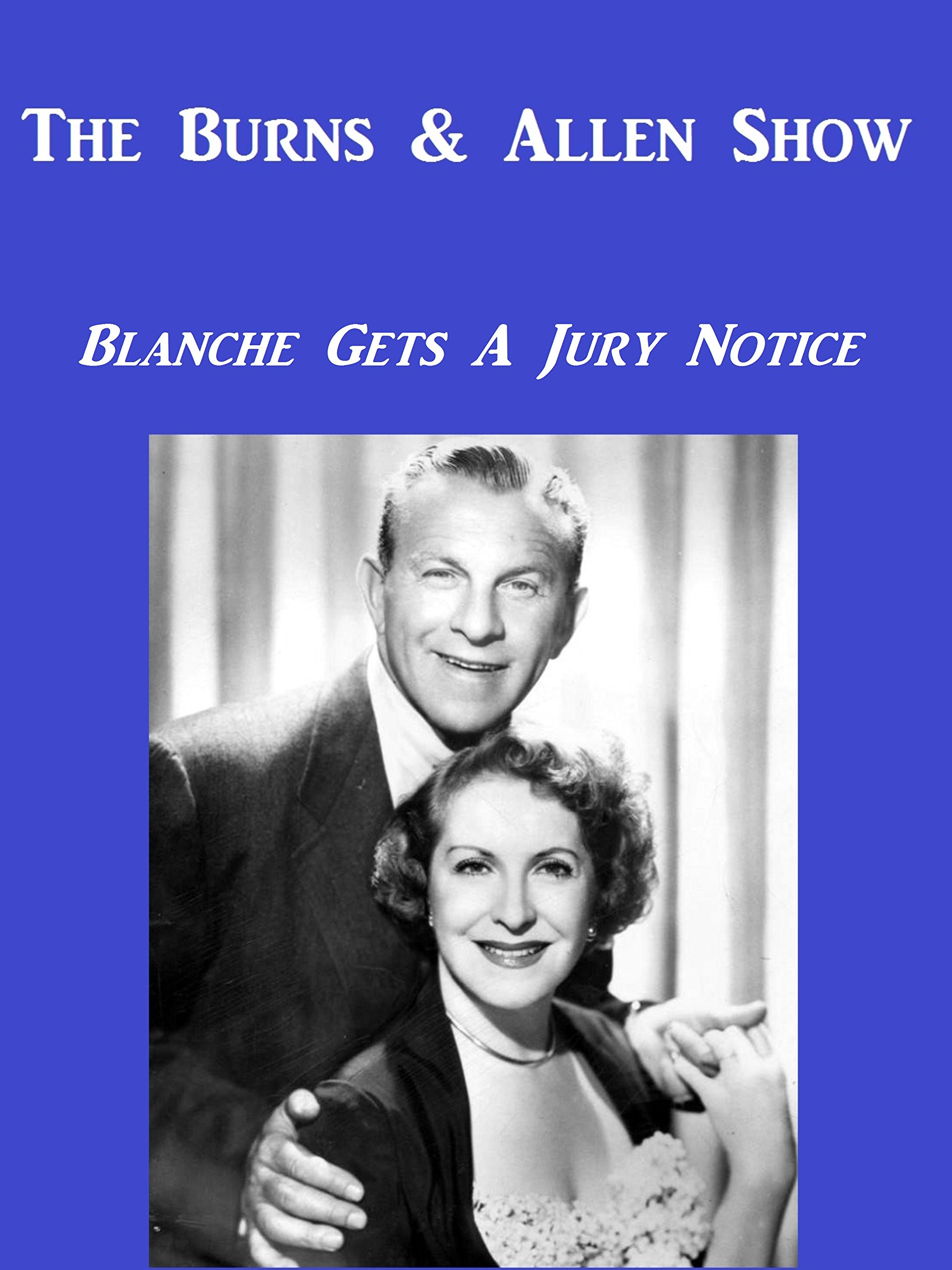 The Burns And Allen Show (Blanche Gets A Jury Notice)