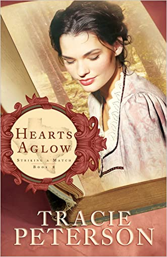 Hearts Aglow (Striking a Match Book #2) written by Tracie Peterson