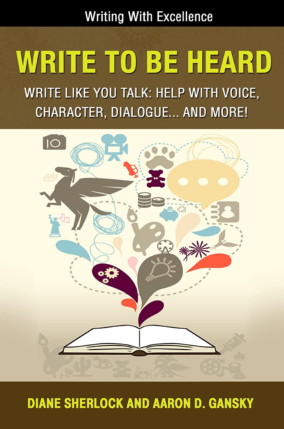 Write To Be Heard: Write Like You Talk: Help With Voice, Character, Dialogue... and more! (Education, Writing, Research & Publishing Fiction) [Kindle Edition] Aaron D. Gansky (Author), Diane Sherlock (Author)