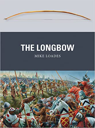 The Longbow (Weapon) written by Mike Loades
