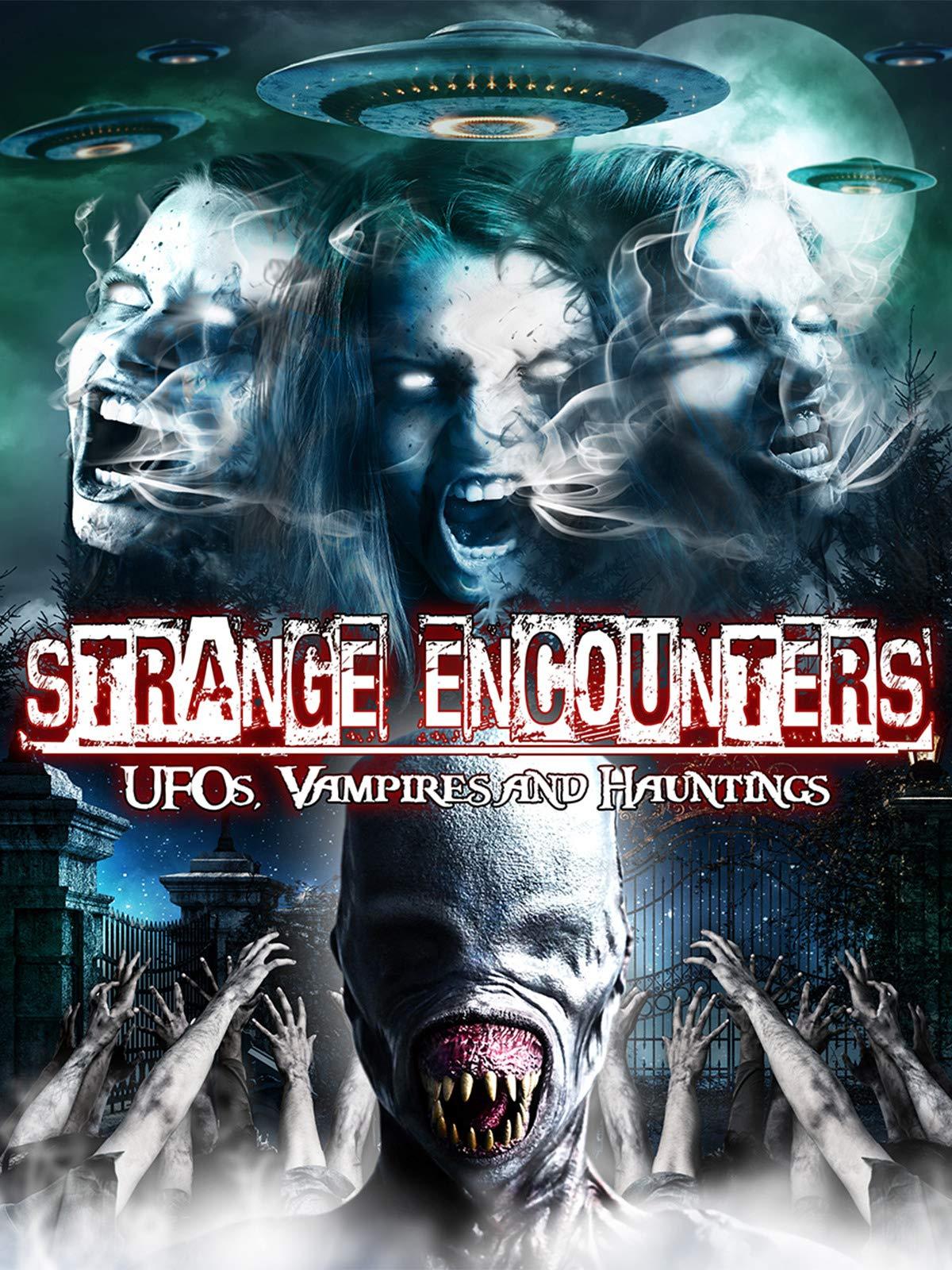 Strange Encounters, Vampires, UFOs and Hauntings