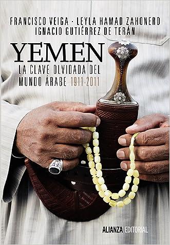 Yemen: La clave oculta del mundo Árabe 1911-2011 / The Forgotten Key in the Arab World (Spanish Edition)