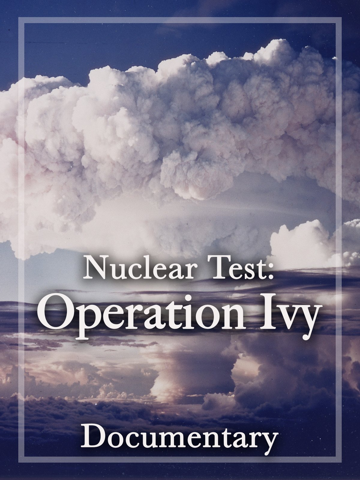 Nuclear Test: Operation Ivy Documentary on Amazon Prime Video UK