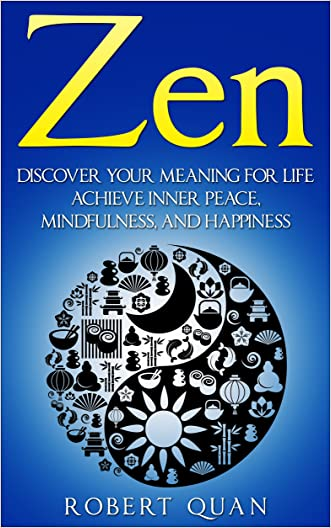 Zen: Discover Your Meaning for Life - Achieve Inner Peace, Mindfulness, and Happiness