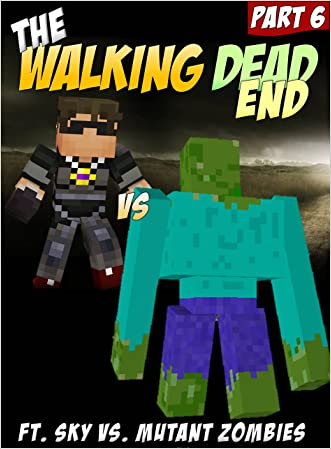The Adventures of the Walking Dead End: An Unofficial Minecraft Zombie Adventure (Mobs Handbook)